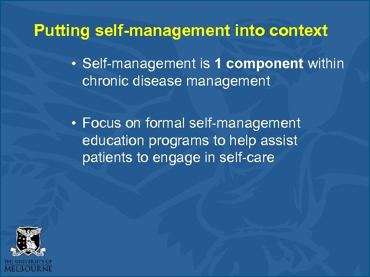 Putting self-management into context • Self-management is 1 component within chronic disease management •