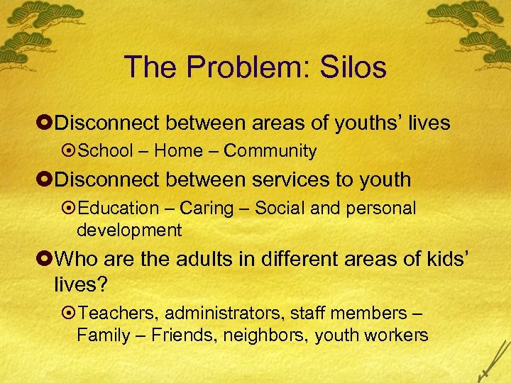 The Problem: Silos £Disconnect between areas of youths' lives ¤School – Home – Community