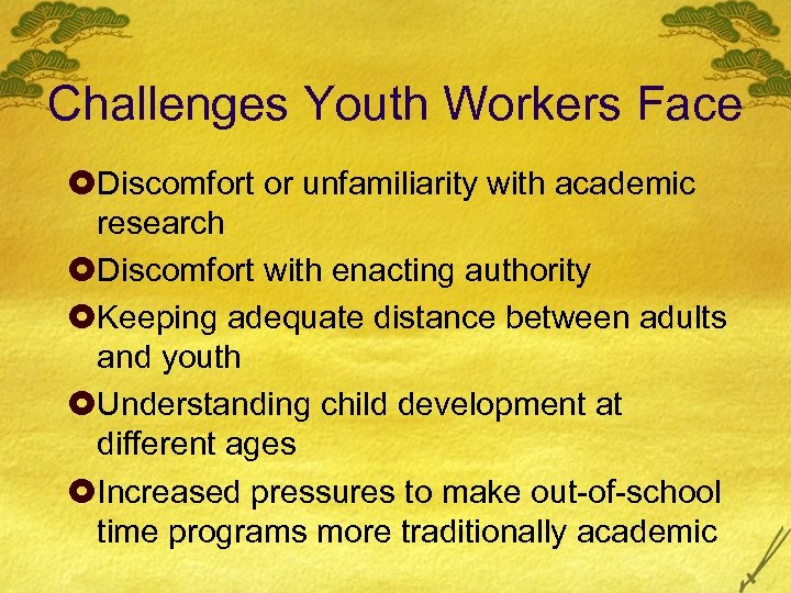 Challenges Youth Workers Face £Discomfort or unfamiliarity with academic research £Discomfort with enacting authority