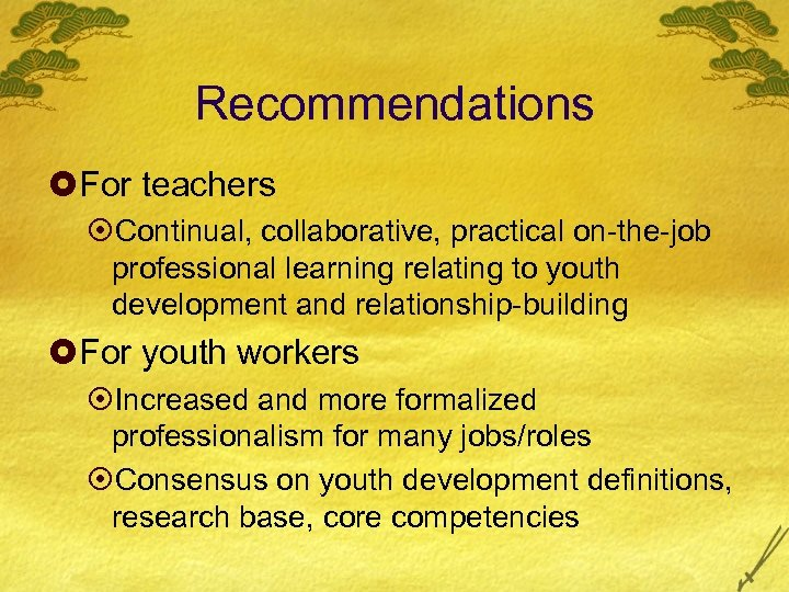 Recommendations £For teachers ¤Continual, collaborative, practical on-the-job professional learning relating to youth development and