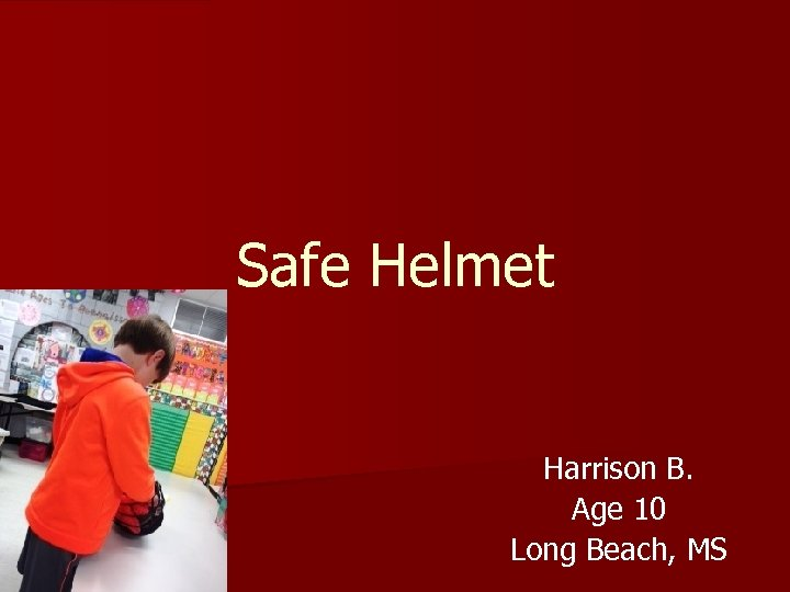 Safe Helmet Harrison B. Age 10 Long Beach, MS