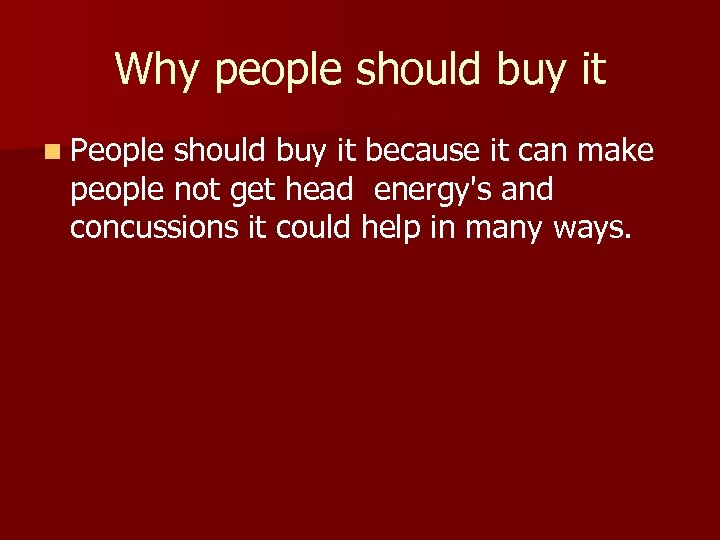 Why people should buy it n People should buy it because it can make