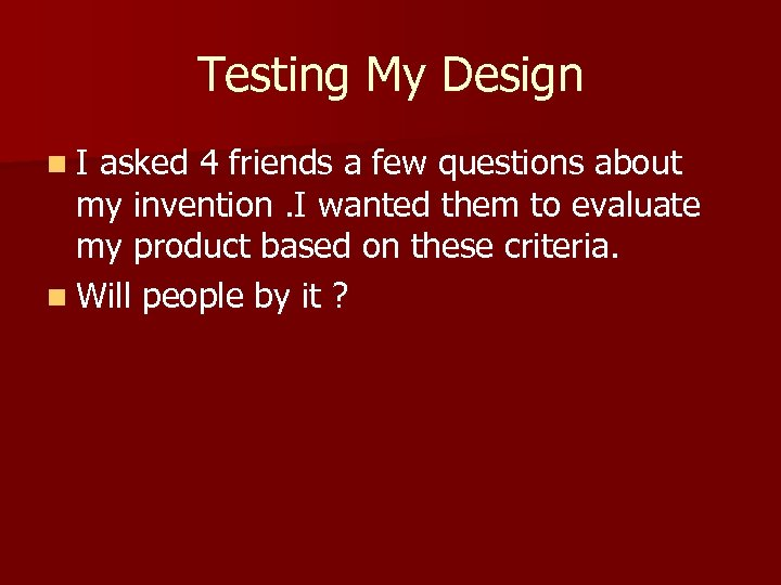 Testing My Design n. I asked 4 friends a few questions about my invention.