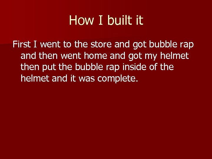 How I built it First I went to the store and got bubble rap