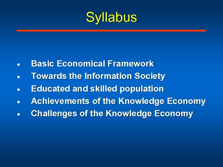 Syllabus · · · Basic Economical Framework Towards the Information Society Educated and skilled