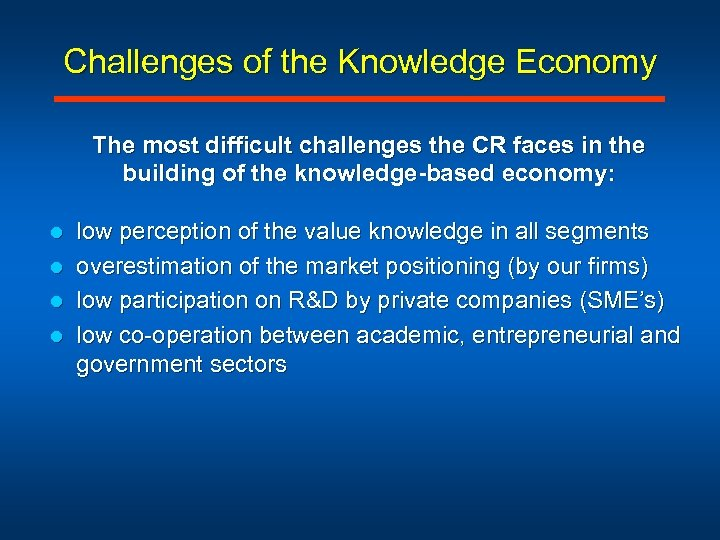 Challenges of the Knowledge Economy The most difficult challenges the CR faces in the