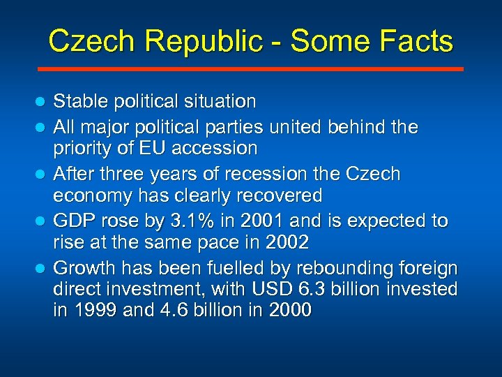 Czech Republic - Some Facts l l l Stable political situation All major political