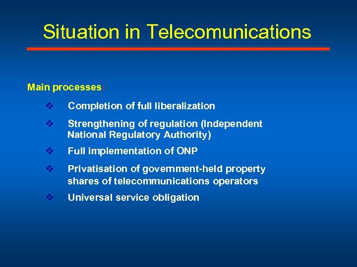 Situation in Telecomunications Main processes: v Completion of full liberalization v Strengthening of regulation