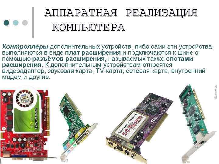 АППАРАТНАЯ РЕАЛИЗАЦИЯ КОМПЬЮТЕРА Контроллеры дополнительных устройств, либо сами эти устройства, выполняются в виде плат