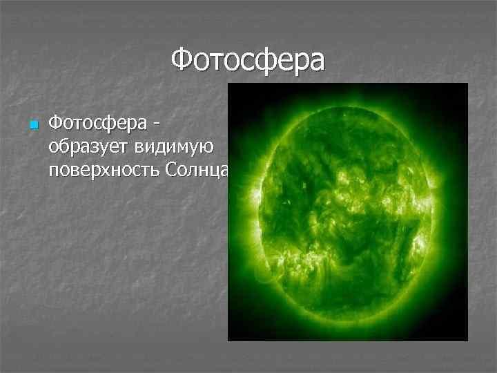 Фотосфера n Фотосфера образует видимую поверхность Солнца.