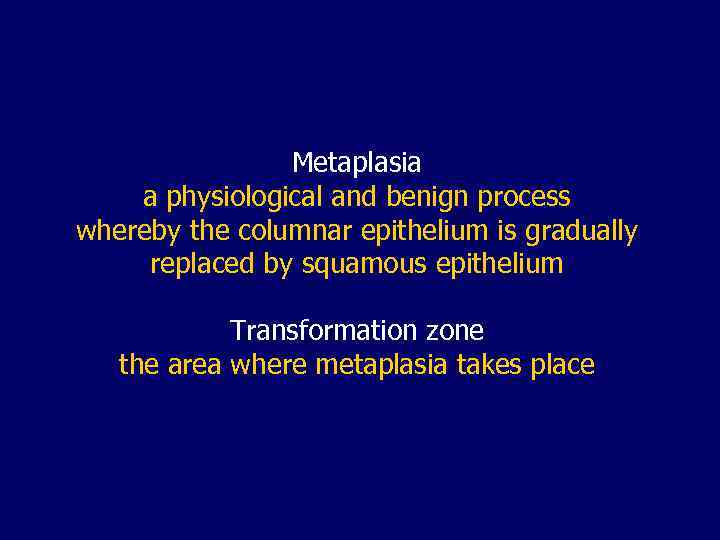 Metaplasia a physiological and benign process whereby the columnar epithelium is gradually replaced by