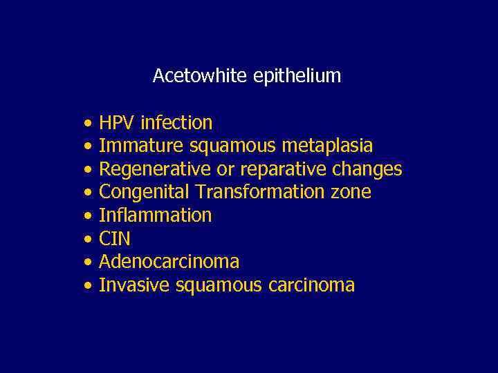Acetowhite epithelium • HPV infection • Immature squamous metaplasia • Regenerative or reparative changes