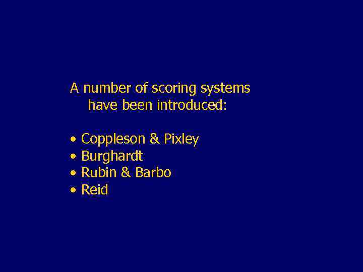 A number of scoring systems have been introduced: • Coppleson & Pixley • Burghardt
