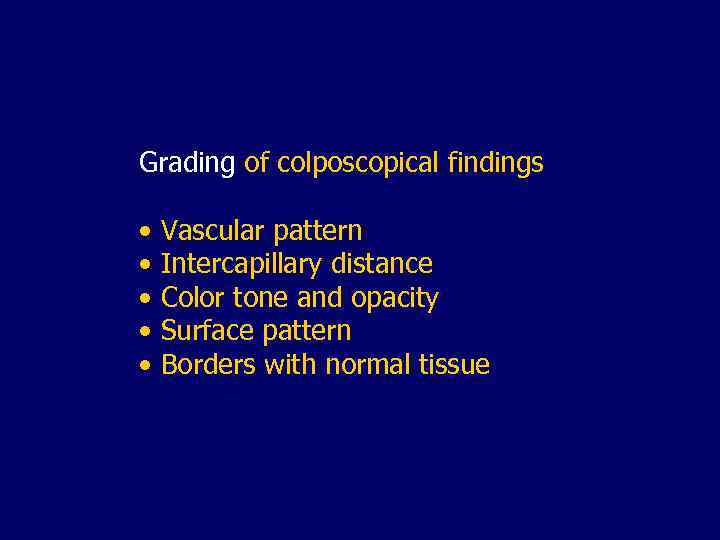 Grading of colposcopical findings • Vascular pattern • Intercapillary distance • Color tone and