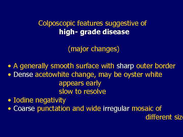 Colposcopic features suggestive of high- grade disease (major changes) • A generally smooth surface