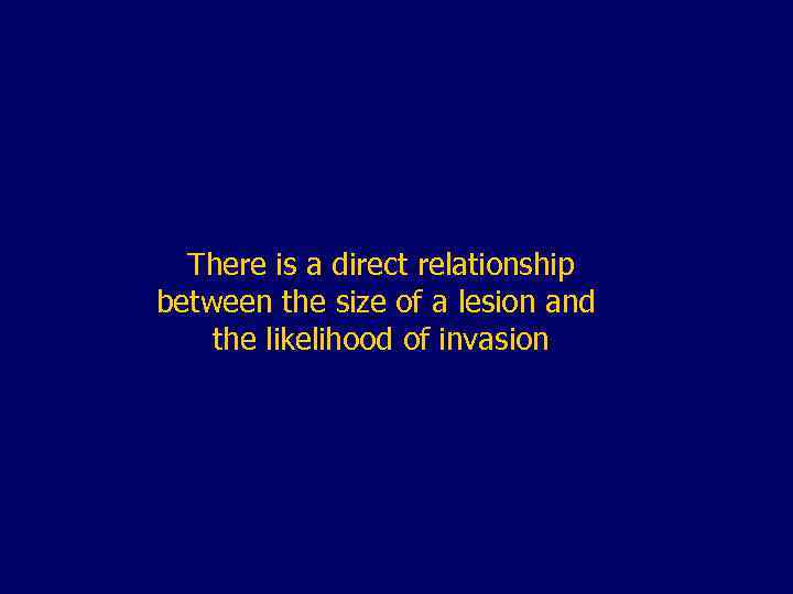 There is a direct relationship between the size of a lesion and the likelihood