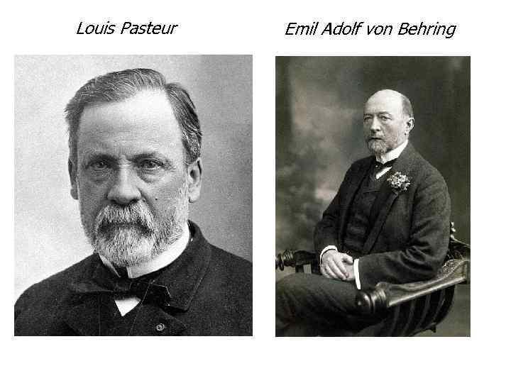 Louis Pasteur Emil Adolf von Behring