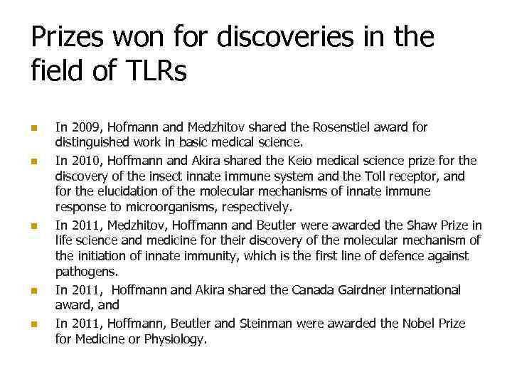 Prizes won for discoveries in the field of TLRs n n n In 2009,