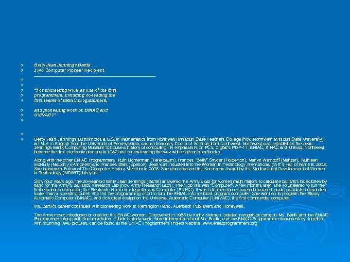 Ø  Betty Jean Jennings Bartik Ø  2008 Computer Pioneer Recipient _________________________ Ø