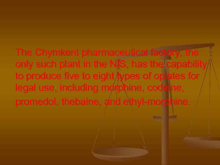 The Chymkent pharmaceutical factory, the only such plant in the NIS, has the capability