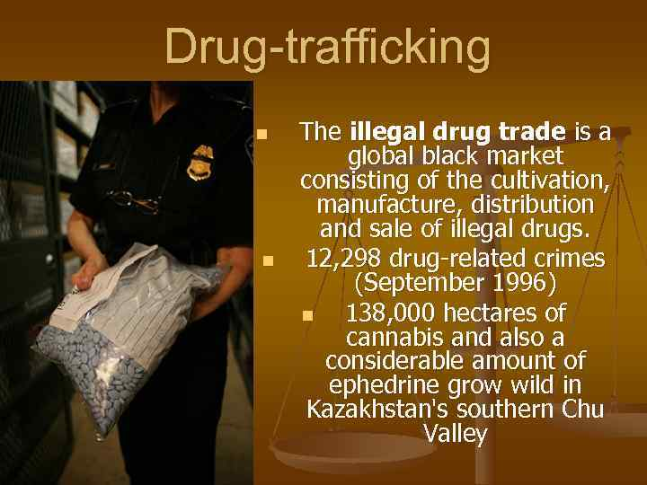 Drug-trafficking n  The illegal drug trade is a   global black market