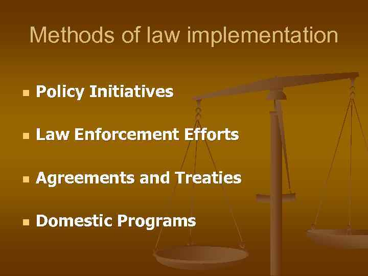 Methods of law implementation n  Policy Initiatives n  Law Enforcement Efforts n