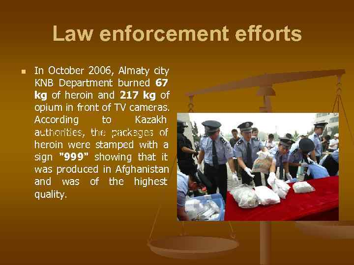 Law enforcement efforts n  In October 2006, Almaty city