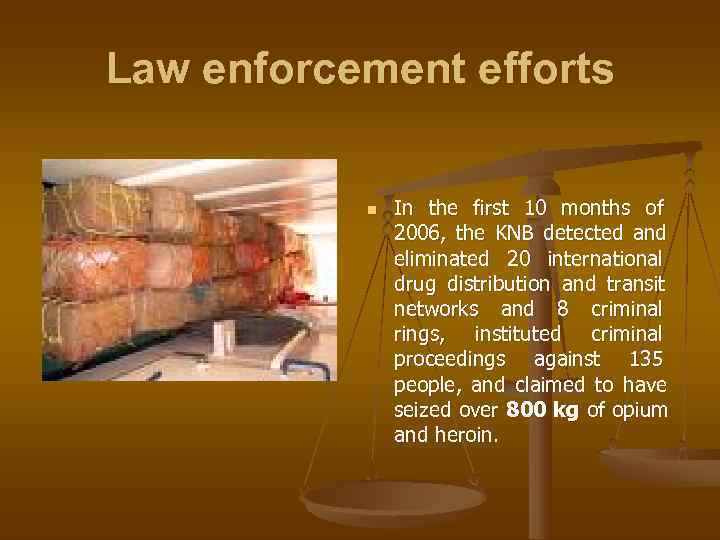 Law enforcement efforts   n  In the first 10 months of