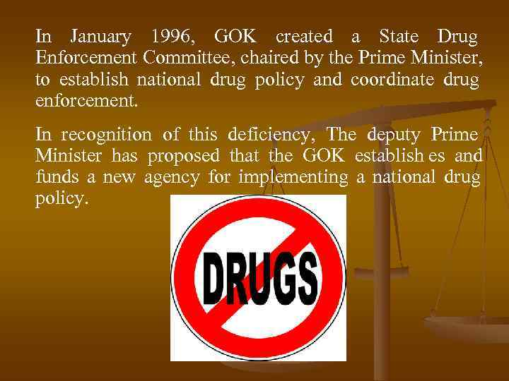 In January 1996, GOK created a State Drug Enforcement Committee, chaired by the Prime