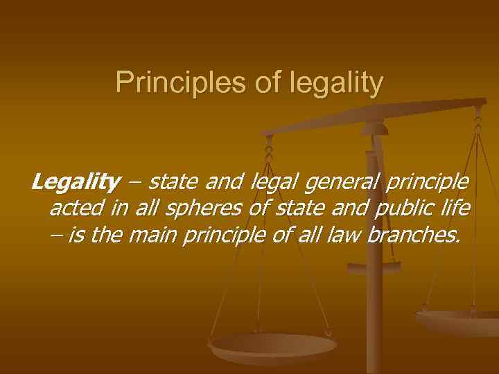 Principles of legality  Legality – state and legal general principle acted