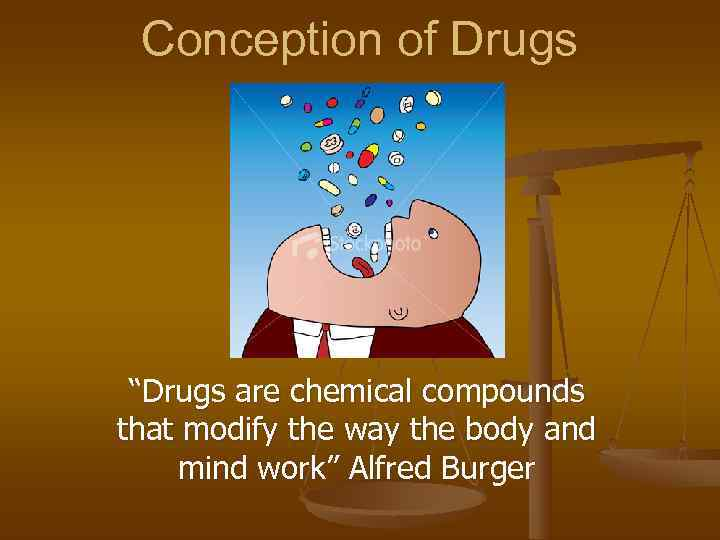 "Conception of Drugs ""Drugs are chemical compounds that modify the way the body"