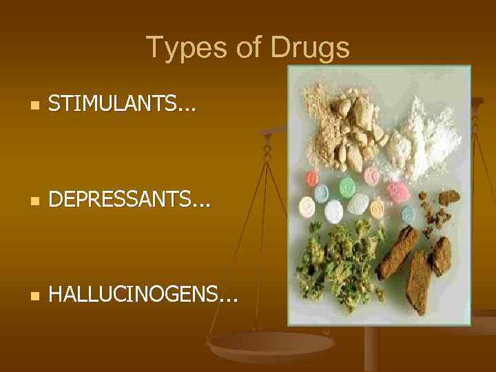 Types of Drugs n  STIMULANTS. . . n  DEPRESSANTS. .