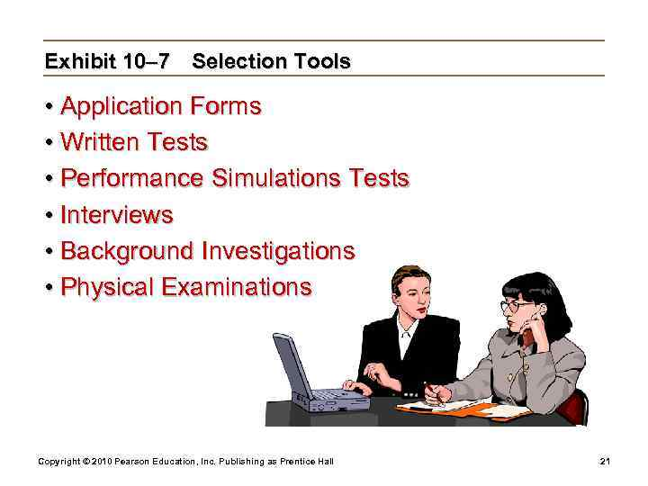 Exhibit 10– 7 Selection Tools  • Application Forms  • Written Tests