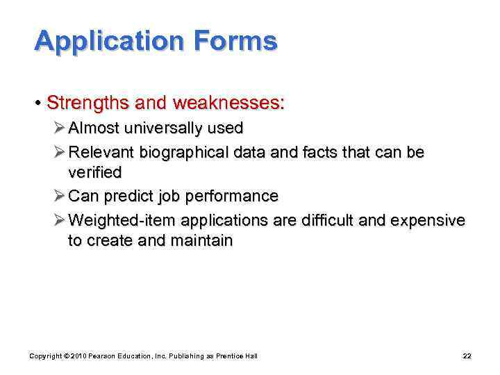 Application Forms  • Strengths and weaknesses:   Ø Almost universally used