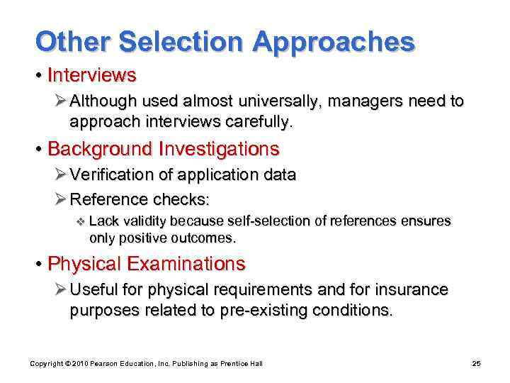 Other Selection Approaches  • Interviews  Ø Although used almost universally, managers