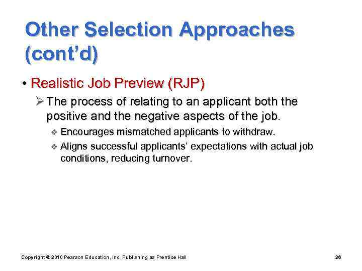 Other Selection Approaches (cont'd) • Realistic Job Preview (RJP) Ø The process of