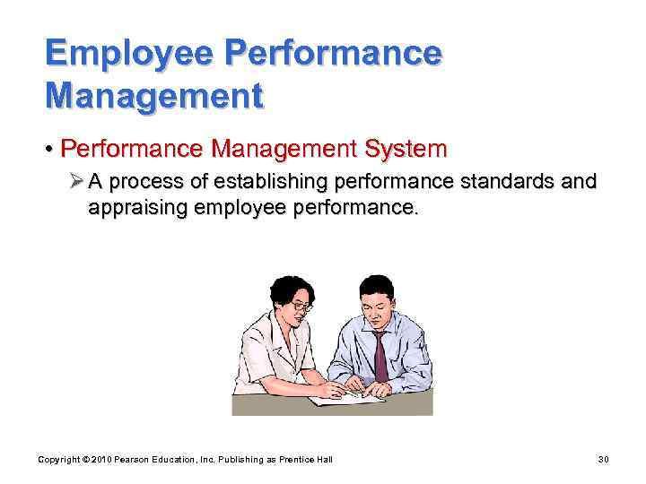 Employee Performance Management  • Performance Management System  Ø A process of