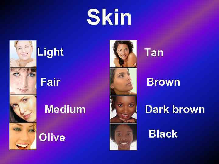 Skin Light  Tan Fair   Brown  Medium