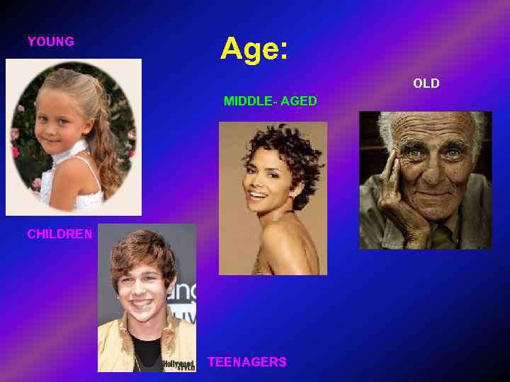 >YOUNG   Age:     OLD   MIDDLE- AGED CHILDREN