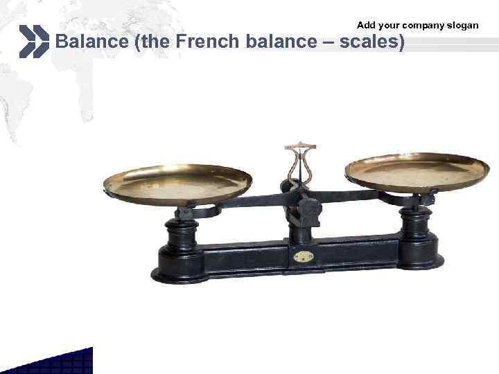 Add your company slogan Balance (the French balance