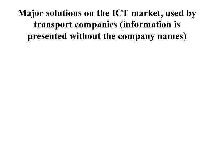 Major solutions on the ICT market, used by transport companies (information is  presented