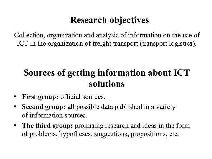 Research objectives Collection, organization and analysis of information on the