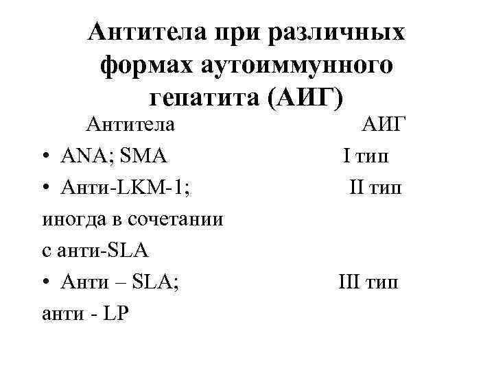 Антитела при различных формах аутоиммунного гепатита (АИГ) Антитела АИГ • ANA; SMA I тип