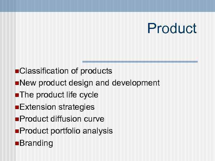 Product n. Classification of products n. New product design and development n. The product