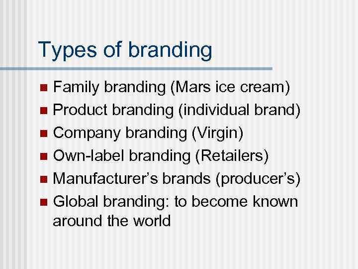 Types of branding Family branding (Mars ice cream) n Product branding (individual brand) n