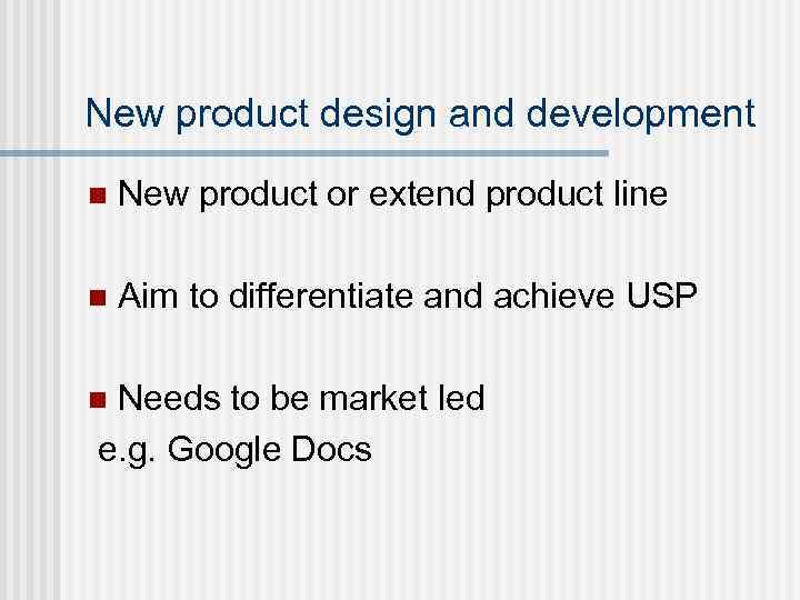 New product design and development n New product or extend product line n Aim