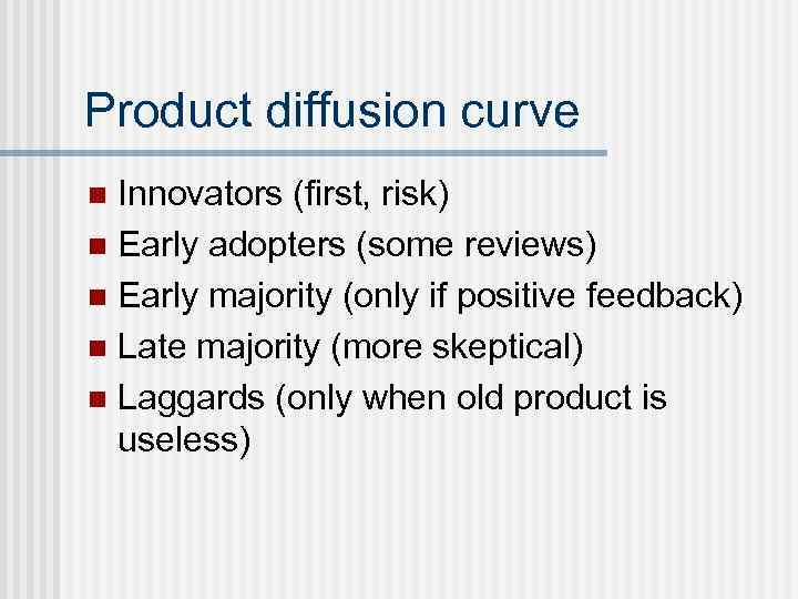 Product diffusion curve Innovators (first, risk) n Early adopters (some reviews) n Early majority