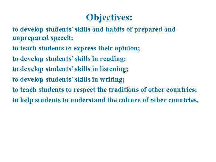 Objectives: to develop students' skills and habits of prepared and