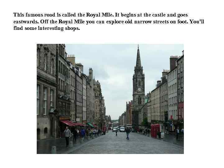 This famous road is called the Royal Mile. It begins at the castle and