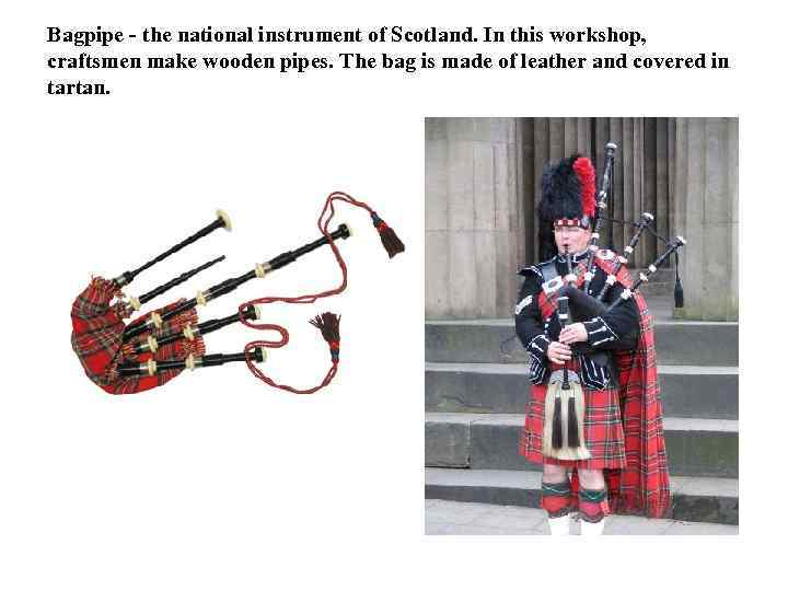 Bagpipe - the national instrument of Scotland. In this workshop,  craftsmen make wooden